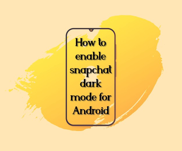 How to enable snapchat dark mode for Android
